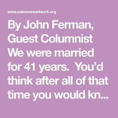 By John Ferman, Guest Columnist We were married for 41 years. You'd think after all of that time you would know everything there was to know about a person. I knew Carol as a loving wife who would do anything she could for the kids and the family. She was a social worker and very con
