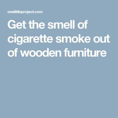 Get the smell of cigarette smoke out of wooden furniture