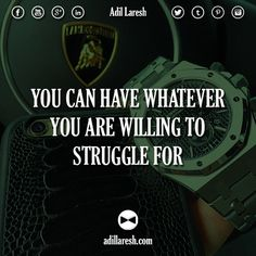You can have whatever you are willing to struggle for.  #motivation #quotes #quote #struggle #success #entrepreneur