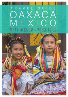 Oaxaca, Mexico Travel Guide: Thorough advice on where to go, what to see, studying Spanish, and how to responsibly volunteer.