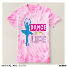 Dance Is My Life T Shirts by Golly Girls