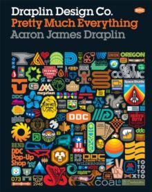 Draplin Design Co. : Pretty Much Everything, Hardback