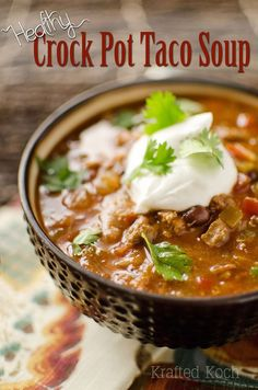 Healthy Crock Pot Taco Soup - Krafted Koch - An easy slow cooker recipe for flavorful and healthy taco seasoned soup that you can set and forget!