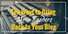 Attracting new blog readers is not enough: You need to bring more readers BACK too. Here are 10 ways to remind your current readers to come back, too.