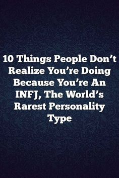 10 Things People Don't Realize You're Doing Because You're An INFJ, The World's Rarest Personality Type – Fine Reads #istj #istp #isfj #isfp #infj #infp #intj #intp #entp #enfp #estp #estj #esfp # #entj #mbti #personality #relationship #facts #life #lifequotes