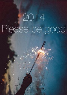 Please be good 2014 / Happy new year