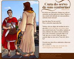 Cura do servo de um centurião  Ao entrar em Cafarnaum, chegou-se a ele um centurião que lhe implorava e dizia: Senhor, o meu criado está dei...