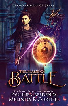 The Flame of Battle: Dragons, Vikings, and War (Dragonriders of Skala Book 1) by Pauline Creeden and Melinda R. Cordell