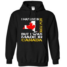 I May Live in New York But I Was Made in Canada T-Shirts, Hoodies. Check Price Now ==►…