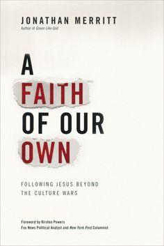 A Faith of Our Own, by Jonathan Merritt - 5/8/12