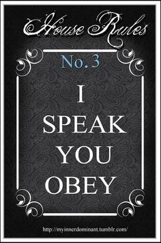 You speak. I obey Kinky Quotes, Sex Quotes, Mistress Quotes, Submarine Quotes, Daddy Rules, Seductive Quotes, Submissive Wife, Naughty Quotes, House Rules