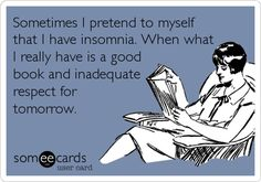 Guilty... Sometimes it really IS insomnia though!