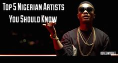 Looking for some Nigerian artist? These five artists are a good place to start.