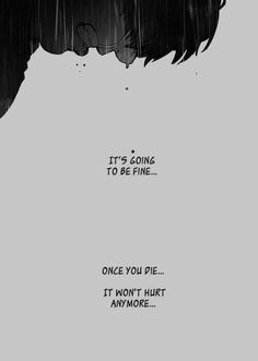 It's going to be fine...once you die...it won't hurt anymore, sad, quote, text, anime boy, crying; Anime  Please tell me the name of this Anime and/or character if you know