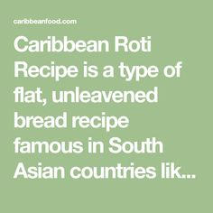 Caribbean Roti Recipe is a type of flat, unleavened bread recipe famous in South Asian countries like India and Pakistan.