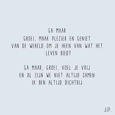 Ga maar, groei, voel je vrij X JIP. Baby Quotes, True Quotes, Words Quotes, Funny Quotes, Sayings, The Words, Cool Words, My Children Quotes, Quotes For Kids
