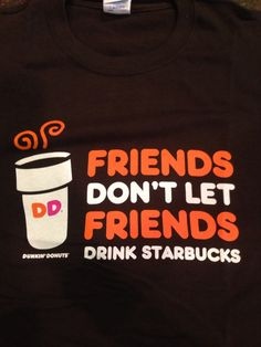My favorite Dunkin' Donuts t- shirt