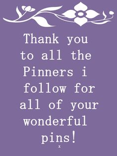 Thanks all! And Thank You to All those who Follow me:-) I'm Astounded that my followers have increased to 4,259!! I LOVE Pinterest!! Been on about 3 years:-) Its like Writing my Own Digital Book of Interests! Thanks to you All for Your Interest in my Boards:-)