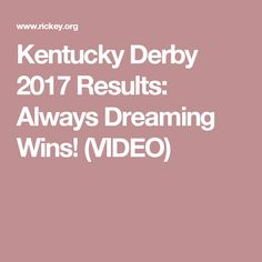 Kentucky Derby 2017 Results: Always Dreaming Wins! (VIDEO)