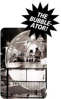 The Bubbleator designed by TC Howard of Synergetics, Inc for the Seattle World's Fair.