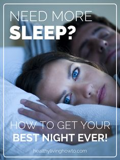 Need More Sleep? How To Get Your Best Night Ever! | healthylivinghowto.com
