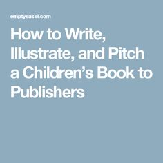 How to Write, Illustrate, and Pitch a Children's Book to Publishers