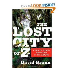 "Astonishing tale that's as mysterious as it is intriguing -- what the heck happened to the British explorer Percy Fawcett and his quest for the Lost City of Z? It was ""the greatest exploration mystery of the twentieth century,"" attempting to conquer the Amazon, the longest river in the world. Loved this exciting book."