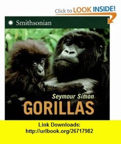 Gorillas Seymour Simon , ISBN-10: 0060891025  ,  , ASIN: B003WUYRU4 , tutorials , pdf , ebook , torrent , downloads , rapidshare , filesonic , hotfile , megaupload , fileserve