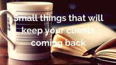 Small things that keep your clients coming back | Smart Start Consulting