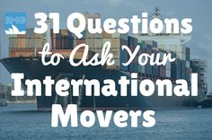 31 Questions You Need to Ask Your International Movers When You Get Your Moving Quote