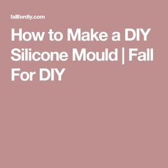How to Make a DIY Silicone Mould   Fall For DIY