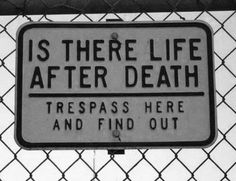 Is there life after death. Trespass here and find out