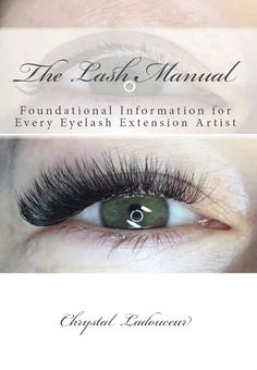 The Paperback of the The Lash Manual: Foundational Information for Every Eyelash Extension Artist by Chrystal Ladouceur, Dani Teitsma Eyelash Extension Removal, Semi Permanent Eyelash Extensions, Semi Permanent Lashes, Eyelash Extension Training, Volume Eyelash Extensions, Curling Eyelashes, Fake Eyelashes, Russian Volume Lashes, Eyelash Technician