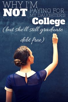 By not handing our daughter her college education, but still expecting her to graduate debt free, we'll be setting her up for the brightest future possible.