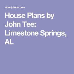 House Plans by John Tee: Limestone Springs, AL