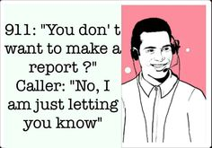 """911: """"You don't want to make a report?"""" Caller: """"No, I am just letting you know."""""""