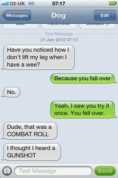 a funny text from dog, combat roll.I laughed way too hard at this.maybe its the lack of sleep! Funny Dog Texts, Funny Dogs, Humor Texts, Silly Dogs, If Dogs Could Text, Funny Cute, Hilarious, Dc Memes, Funny Text Messages