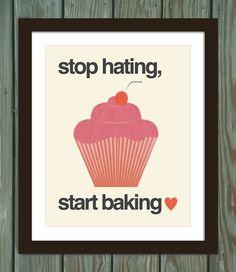 Cupcake quote poster print: Stop hating, start baking. $15.00, via Etsy.