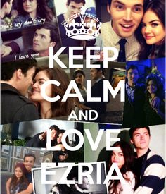 keep calm and love ezria - Google Search