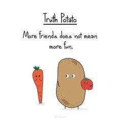 The Truth Potato is a character created (main to put forth the bitter truths of life and truths of wisdom, one truth at a time). Truth Of Life, Tell The Truth, Cute Potato, Truth Quotes, Denial, Bitter, Positive Thoughts, Cute Drawings, More Fun