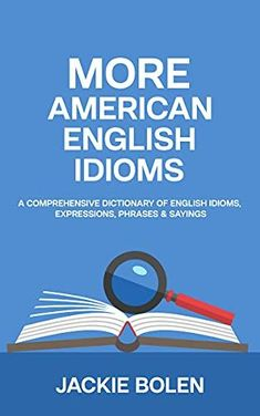 More American English Idioms: A Comprehensive Dictionary of English Idioms, Expressions, Phrases & Sayings (English Vocabulary Builder) by [Jackie Bolen] English Idioms, English Vocabulary, Book Club Books, Good Books, Vocabulary Builder, Improve English, Idioms And Phrases, Advanced English, English Language Learners