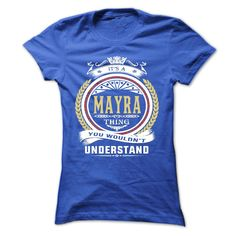 mayra . its A mayra Thing You Wouldnt Understand  - T Shirt, Hoodie, Hoodies, Year,Name, Birthday