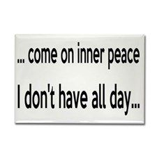 Come On Inner Peace All Day Rectangle Magnet for