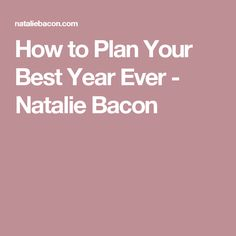 How to Plan Your Best Year Ever - Natalie Bacon