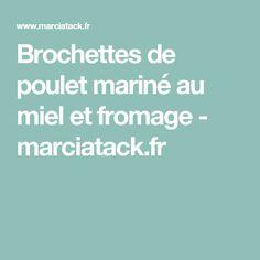 Brochettes de poulet mariné au miel et fromage - marciatack.fr