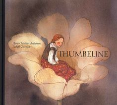 Thumbelina. This version of the Hans Christian Anderson story is illustrated by Lisbeth Zwerger