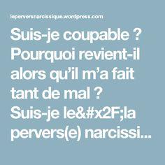 Suis-je coupable ? Pourquoi revient-il alors qu'il m'a fait tant de mal ? Suis-je le/la pervers(e) narcissique ? : Stopper la spirale infernale en 3 étapes – Le Pervers Narcissique – Survivre à l'abus narcissique [#SAN]