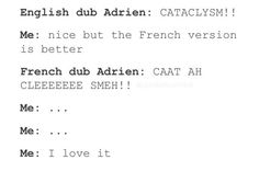 I can't take the French dub seriously whenever I hear French Adrien's cataclysm. But I love it!