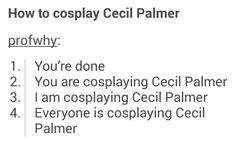 """""""But I don't know who Cecil Palmer is?"""" Doesn't matter. You are cosplaying Cecil Palmer. You are always cosplaying Cecil Palmer."""