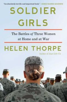 Soldier Girls: The Battles of Three Women at Home and at War, Helen Thorpe | Top 10 Nonfiction Books